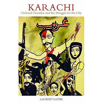 Karachi - Ordered Disorder and the Struggle for the City by Laurent Ga