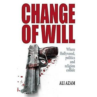 Change of Will - Where Hollywood - Politics and Religion Collide by Al
