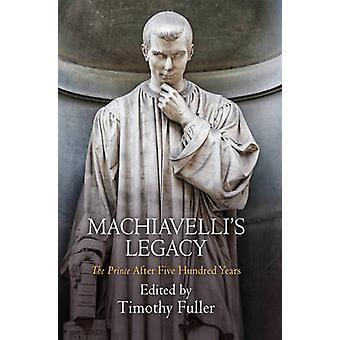 Machiavelli's Legacy - - prinsen - etter fem hundre år av Timoth