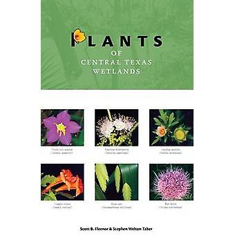 Plants of Central Texas Wetlands by Scott B. Fleenor - Stephen Welton