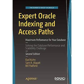 Expert Oracle Indexing and Access Paths - Maximum Performance for Your