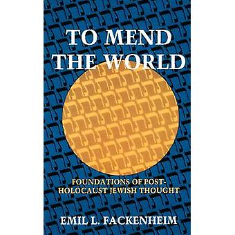 To Mend the World - Foundations of Post-Holocaust Jewish Thought by Em