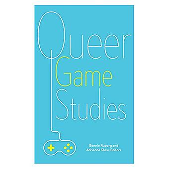Queer Game Studies by Bonnie Ruberg - Adrienne Shaw - 9781517900373 B