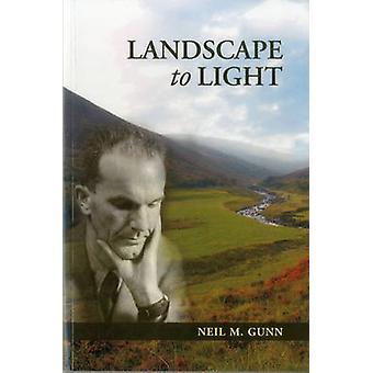Landscape to Light by Neil Gunn - Alistair McCleery - Dairmid Gunn -
