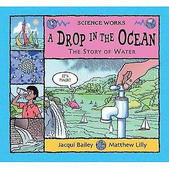 A Drop in the Ocean: The Story of Water (Science Works): The Story of Water (Science Works)
