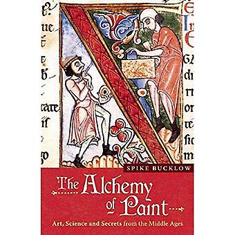 The Alchemy of Paint: Art, Science and Secrets from the Middle Ages: Colour and Meaning Fom the Middle Ages [Illustrated]