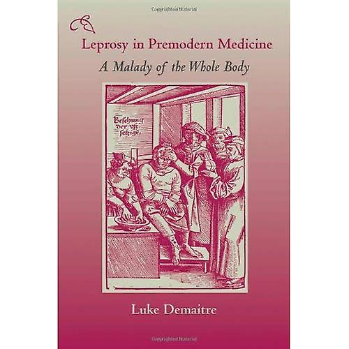 Leprosy in Premodern Medicine  A Malady of the Whole Body