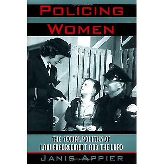 Policing Women: The Sexist Politics of Law Enforcement and the LAPD (Critical Perspectives on the Past) (Critical...