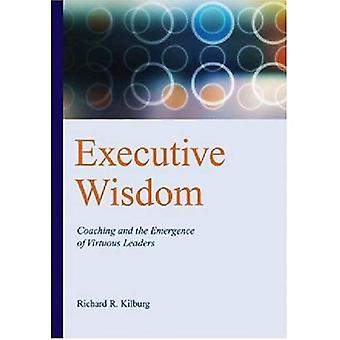 Executive Wisdom: Coaching and the Emergence of Virtuous Leaders
