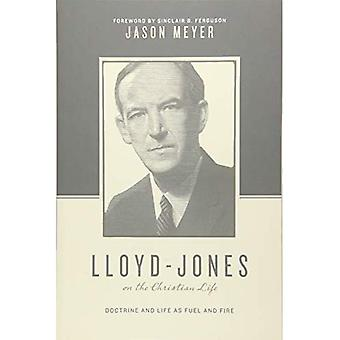 Lloyd-Jones on the Christian Life: Doctrine and Life as Fuel and Fire� (Theologians on the Christian Life)