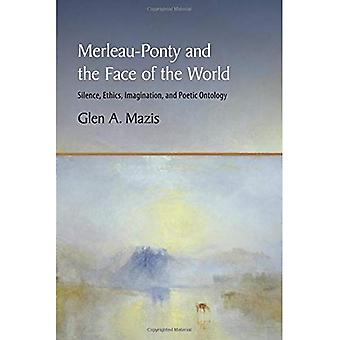 Merleau-Ponty and the Face of the World: Silence, Ethics, Imagination, and Poetic Ontology