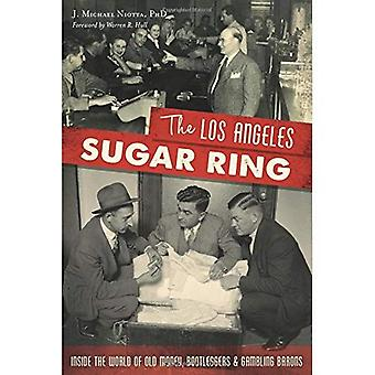 The Los Angeles Sugar Ring: Inside the World of Old Money, Bootleggers & Gambling Barons (True Crime)