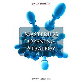 Mastering Opening Strategy by Hellsten & Johan