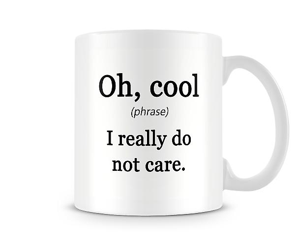 Oh Cool, I Really Do Not Care Mug