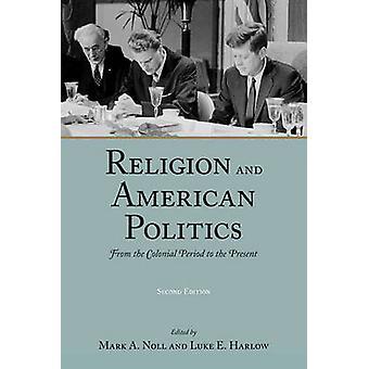 Religion und amerikanische Politik aus der Kolonialzeit bis zur Gegenwart von Noll & Mark A.