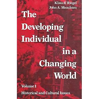 The Developing Individual in a Changing World Volume 1 History and Cultural Issues by Riegel & Klaus
