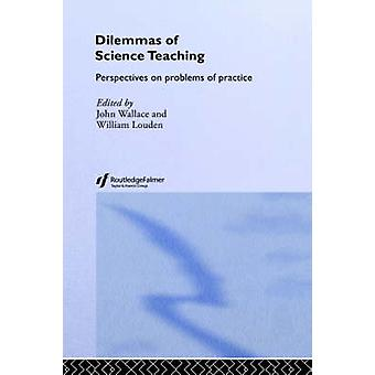 Dilemmas of Science Teaching Perspectives on Problems of Practice by Wallace & John