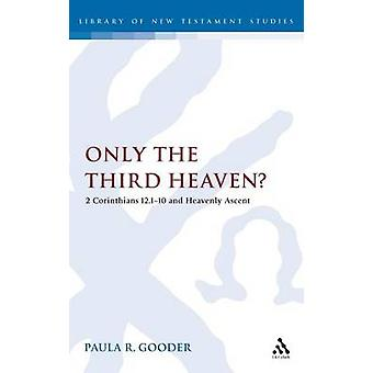 Only the Third Heaven 2 Corinthians 12.110 and Heavenly Ascent by Gooder & Paula