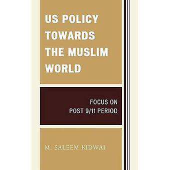 Us Policy Towards the Muslim World Focus on Post 911 Period by Kidwai & M.