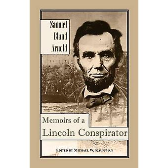 Memoirs of a Lincoln Conspirator by Arnold & Samuel Bland