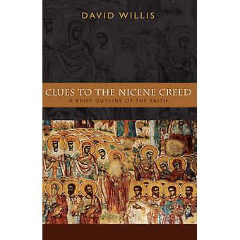 Clues to the Nicene Creed A Brief Outline of the Faith by Willis & David