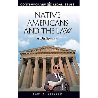 Native Americans and the Law A Dictionary by Sokolow & Gary A.