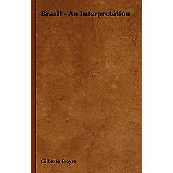 Brazilië een interpretatie door Freyre & Gilberto