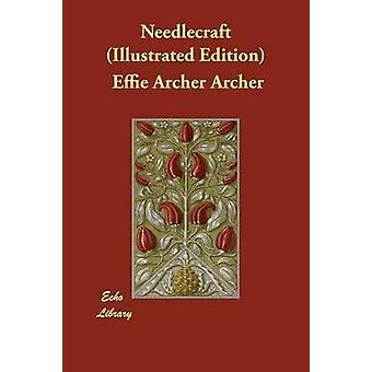Needlecraft Illustrated Edition by Archer & Effie Archer