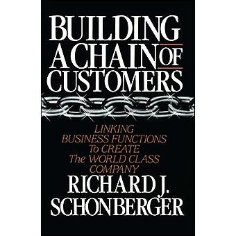 Building a Chain of Customers by Schonberger & Richard J.