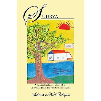 Suurya A biographical novel about life in Undivided India the partition and beyond by Chopra & Sohinder Nath
