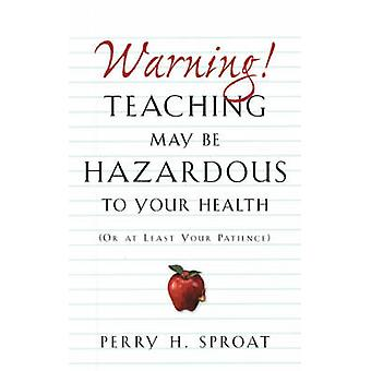 WarningTeaching May Be Hazardous to Your Health by Sproat & Perry H.