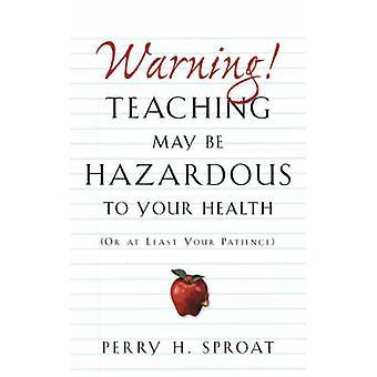 WarningTeaching möglicherweise gefährlich für Ihre Gesundheit durch Sproat & Perry H.