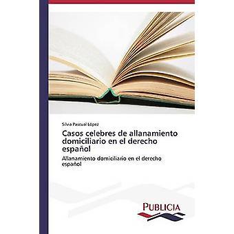 Casos clebres de Allanamiento Domiciliario en el Derecho Espaol by Pascual Lpez Silvia