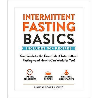Intermittent Fasting Basics:� Your Guide to the Essentials of Intermittent Fasting--and How It Can Work for You! (Basics)