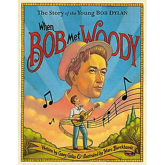 When Bob Met Woody - The Story of the Young Bob Dylan by Gary Golio -