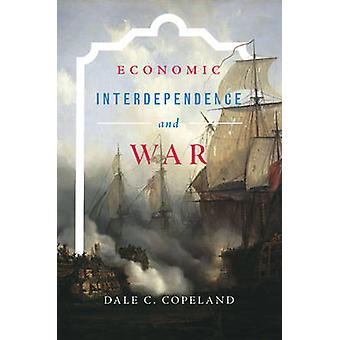 Economic Interdependence and War by Dale C. Copeland - 9780691161594