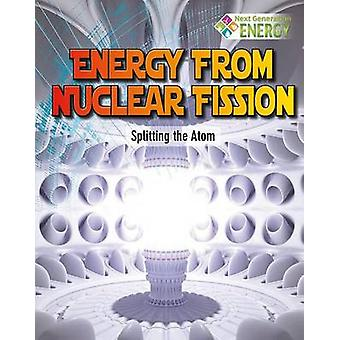 Energy from Nuclear Fission - Splitting the Atom by Nancy Dickmann - 9