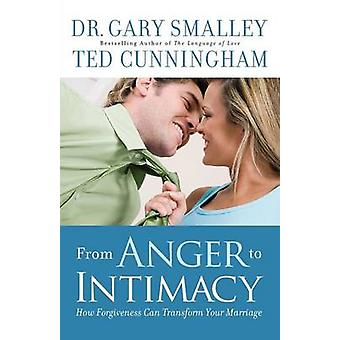 From Anger to Intimacy by Dr Gary And Ted Cunningham Smalley - 978080