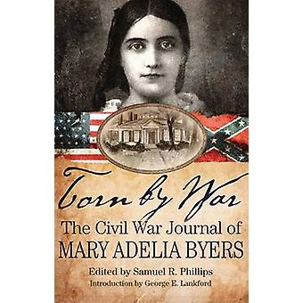 Torn by War - The Civil War Journal of Mary Adelia Byers by Mary Adeli