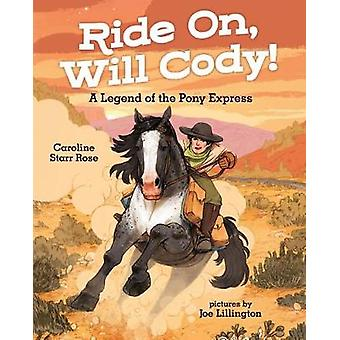 Ride On - Will Cody! - A Legend of the Pony Express by Caroline Starr
