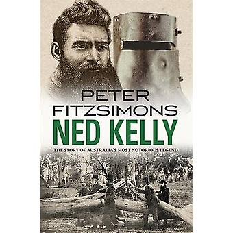 Ned Kelly - The Story of Australia's Most Notorious Legend by Peter Fi