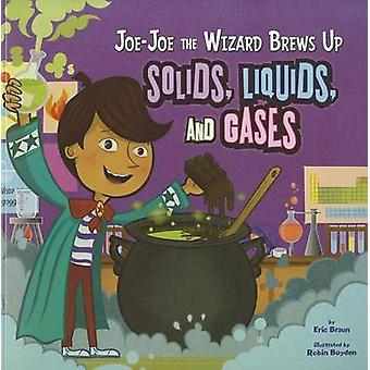Jo-Jo the Wizard Brews Up Solids - Liquids and Gases by Eric Braun -