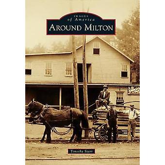 Around Milton by Timothy Starr - 9781467133920 Book