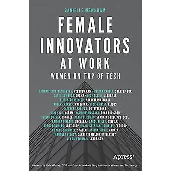 Female Innovators at Work - Women on Top of Tech by Danielle Newnham -