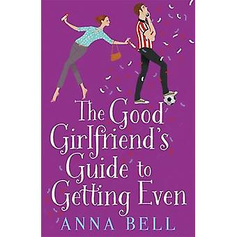 The Good Girlfriend's Guide to Getting Even - The Brilliant New Laugh-