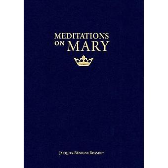 Meditations on Mary by Jacques-Benigne Bossuet - Christopher Blum - 9