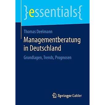 Managementberatung in Deutschland  Grundlagen Trends Prognosen by Deelmann & Thomas