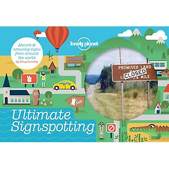 Ultimate Signspotting: Absurd & Amusing Signs from Around the World (Lonely Planet) (Flexibound) by Lansky Doug Lonely Planet