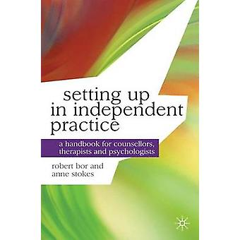 Setting Up in Independent Practice by Robert Bor & Anne Stokes