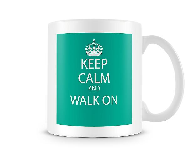 Keep Calm And Walk On Printed Mug